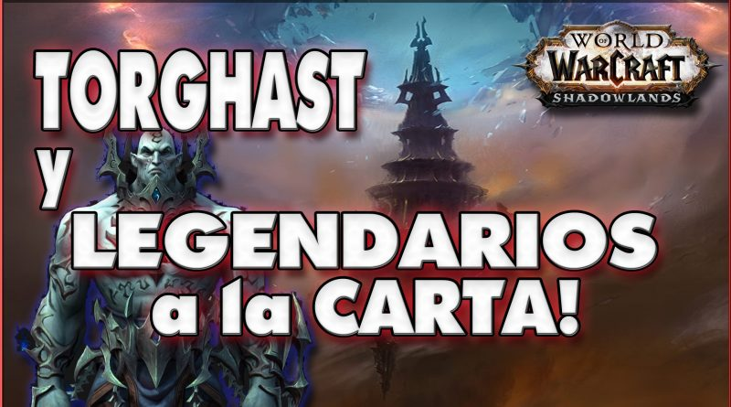 TORGHAST y LEGENDARIOS en SHADOWLANDS